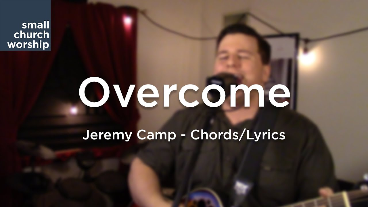 Overcome jeremy camp chordslyrics youtube overcome jeremy camp chordslyrics hexwebz Images