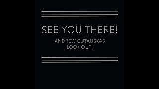 See You There | Andrew Gutauskas and Look Out!