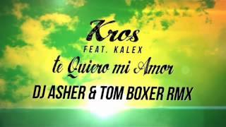 Kros Feat. Kalex - Te Quiero Mi Amor (DJ Asher & Tom Boxer Rmx) (Official Lyrics Video)