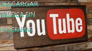 "Como Descargar Musica De YouTube ""Sin Programas"" (Facil y Rapido) HD"