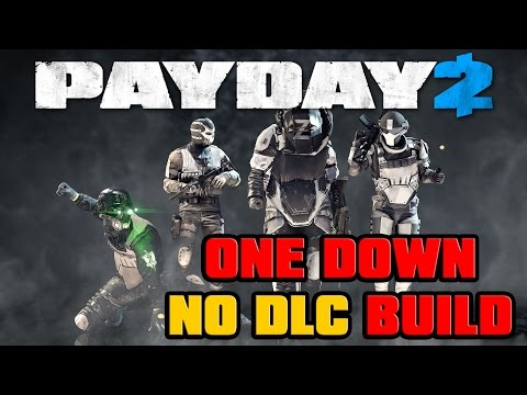 PAYDAY 2 - NO DLC ONE DOWN BUILD (1D Difficulty)