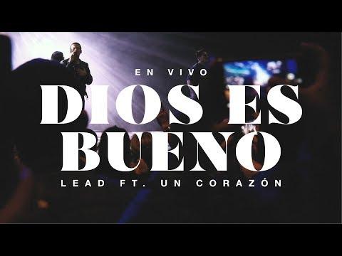 LEAD ft. Un Corazón - Dios Es Bueno En Vivo