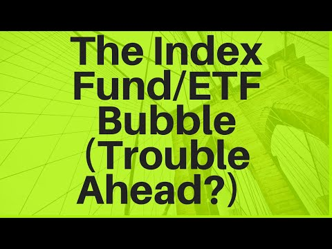 The Index Fund/ETF Bubble (Trouble Ahead?)
