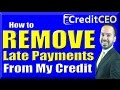 How to Remove Late Payments From Credit Report