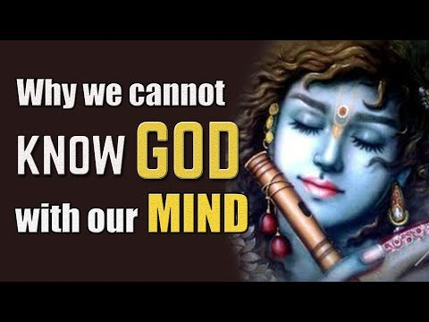 Why we cannot know God with our mind | Limitation of mind in knowing God