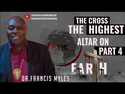 FMCO: THE CROSS: THE HIGHEST ALTAR ON EARTH Part 4 | Dr. Francis Myles