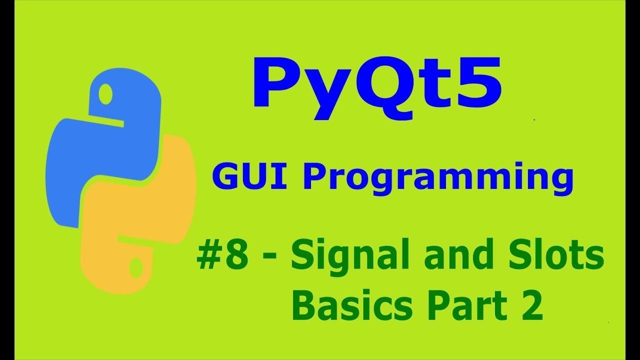 8 PyQt5 Signal And Slots Basics Part 2 Pyhton GUI Programming