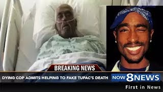SHOCKING confession TUPAC SHAKUR is ALIVE ? Dying Police Officer Claims Tupac faked his death