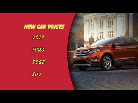 New Car Prices: 2017 Ford Edge SUV