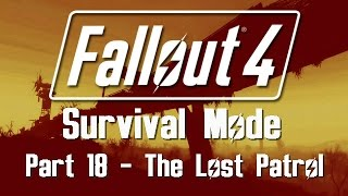 Fallout 4 Survival Mode - Part 18 - The Lost Patrol