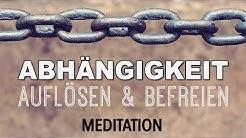 Meditation: Von Abhängigkeit lösen   Loslassen  Befreie dich selbst