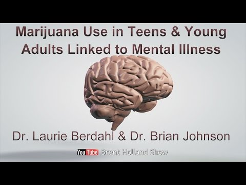 Marijuana Use in Teens & Young Adults Linked to Mental Illness Dr Laurie Berdahl & Dr Brian Johnson