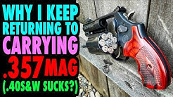 Why I Always Go Back to .357 Magnum (.40S&W Sucks?)