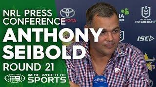 NRL Press Conference: Anthony Seibold - Round 21   NRL on Nine