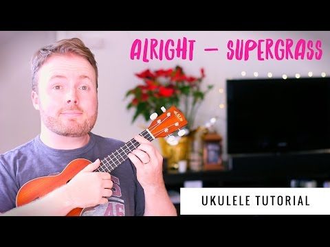 SUPERGRASS - ALRIGHT (EASY UKULELE TUTORIAL!)