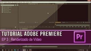 Tutorial Adobe Premiere CS6 Episodio 3: Renderizado de Vídeo