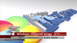 Windows 10 Install Image - Part 1: Customize Image in Audit Mode