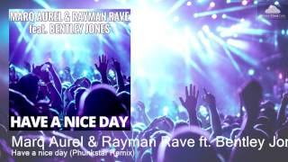 Marq Aurel & Rayman Rave ft. Bentley Jones - Have a nice day (Phunkstar Remix)