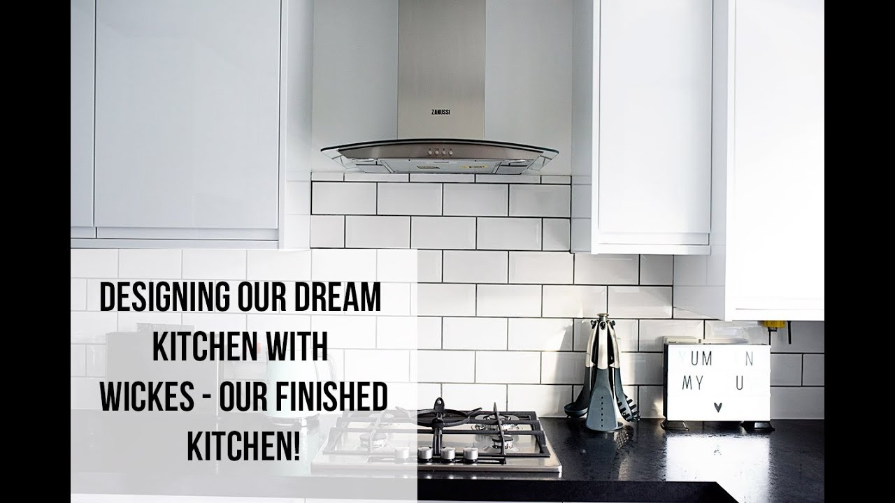 designing our dream kitchen with wickes- our kitchen is finished