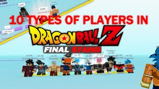 10 TYPES OF PLAYERS IN DRAGON BALL Z FINAL STAND ROBLOX
