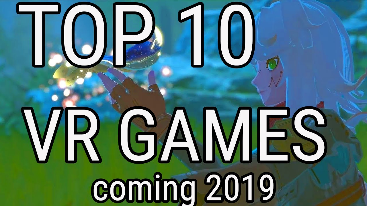 Top 10 Upcoming Vr Games Of 2019 For The Oculus Rift