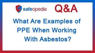 What Are Examples of PPE When Working With Asbestos?