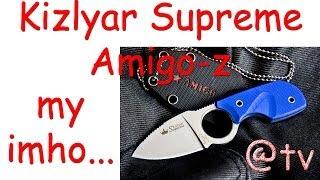 Kizlyar Supreme Amigo-Z. My IMHO...