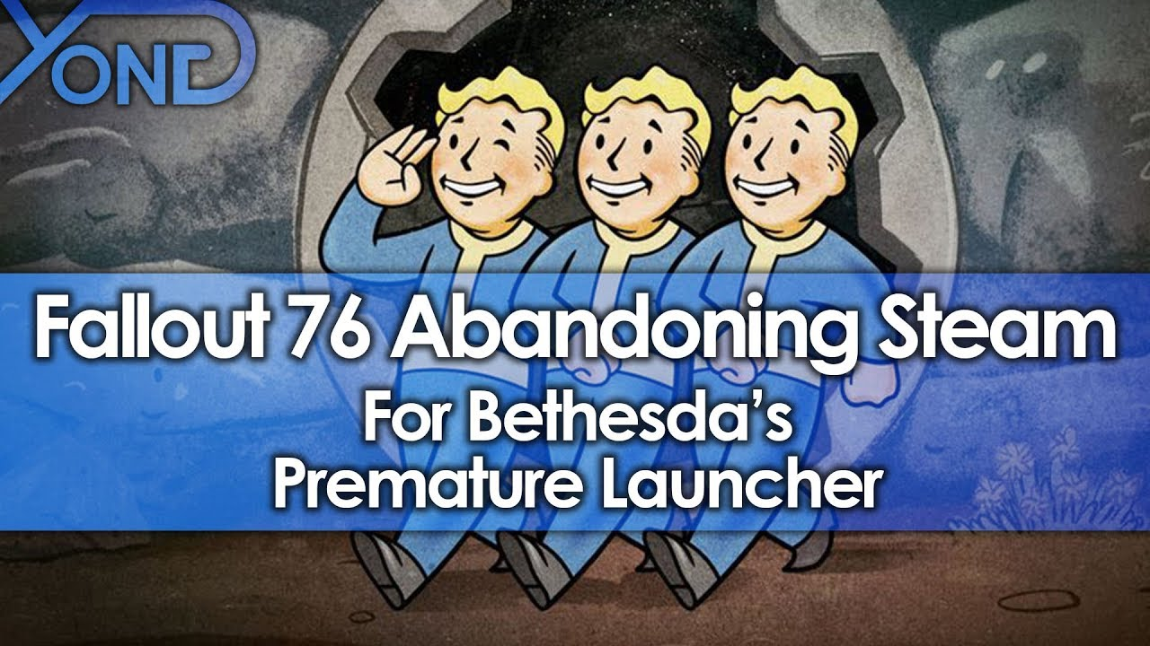 Fallout 76 Abandoning Steam for Bethesda's Premature Launcher