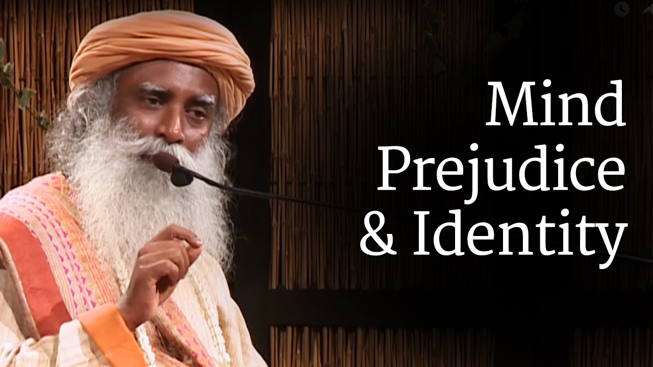 Mind Prejudice And Identity Sadhguru