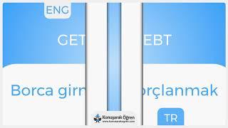 Get into debt Nedir? Get into debt İngilizce Türkçe Anlamı Ne Demek? Telaffuzu Nasıl Okunur?