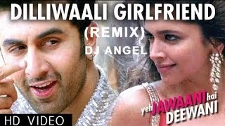 DilliWali Girlfriend (Remix) | Yeh Jawani Hai Deewani | DJ Angel