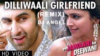 Repeat youtube video DilliWali Girlfriend (Remix) | Yeh Jawani Hai Deewani | DJ Angel