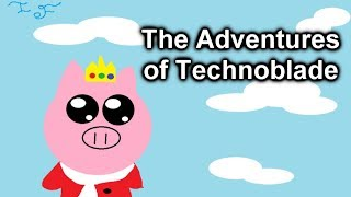 the adventures of technoblade