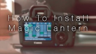 How To Install Magic Lantern on Any Camera