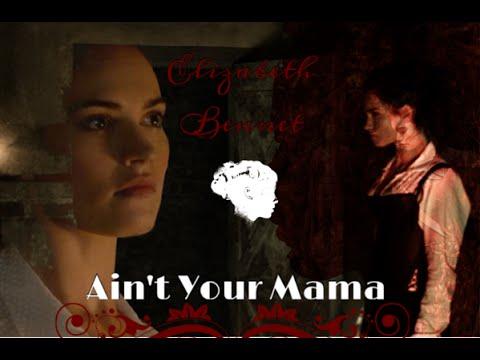 Elizabeth Bennet ( + Darcy )      Ain't Your Mama