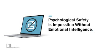 Why Psychological Safety is Impossible Without Emotional Intelligence