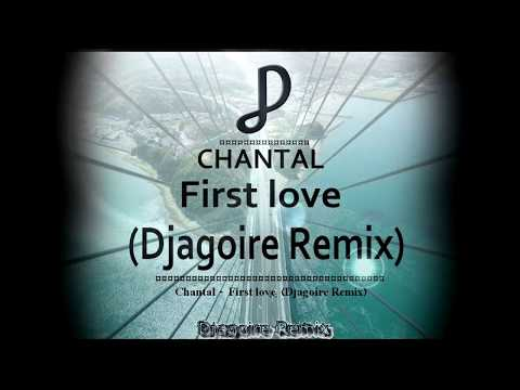 Chantal - First love  (Djagoire Remix)