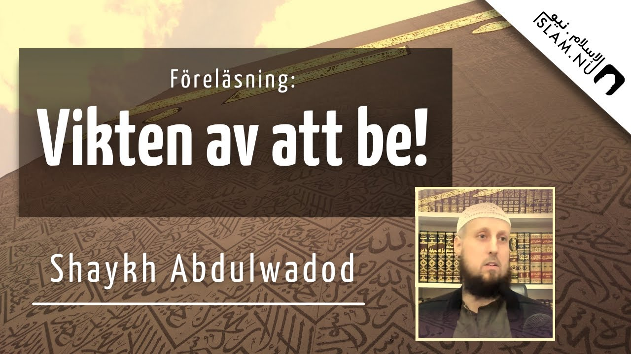 Vikten av bönen och att be! | Shaykh Abdulwadod
