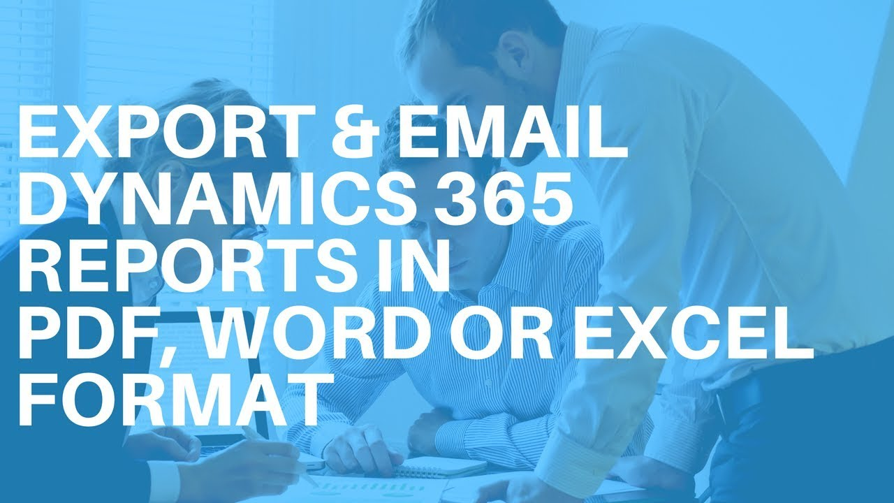 Export Dynamics 365 CRM Report to PDF, Word, Excel, CSV and