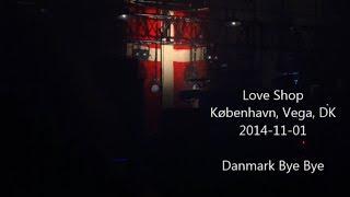 Love Shop - Vega - 2014-11-01 - Danmark Bye Bye