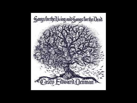 Casey Edward Denman - Songs For The Living And Songs For The Dead | Singer Songwriter | 2010