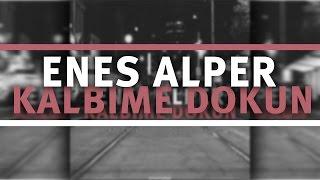 ENES ALPER - KALBİME DOKUN (YENİ-2015)
