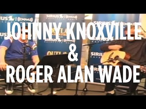 Johnny Knoxville & Roger Alan Wade \