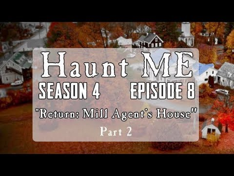 """Haunt ME - Season 4 Episode 8 """"The World Part 2"""" (Mill Agent's House Revisited)"""