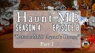 "Haunt ME - S4:E8 ""The World - Part 2"" (Mill Agent's House Revisited)"