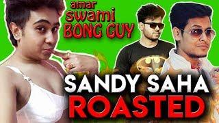 THE BONG GUY WIFE SANDY SAHA ROASTED | SANDY SAHA ROASTED