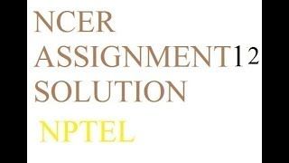 NCER Assignment 12 solution | Solution Of Assignment 12 NCER NPTEL thumbnail