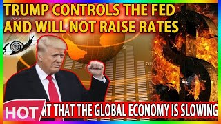 🔴Trump controls the Fed and will not raise rates. Fed report that the global economy is slowing