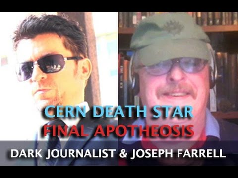 CERN DEATH STAR: FINAL APOTHEOSIS - DARK JOURNALIST & DR. JOSEPH FARRELL