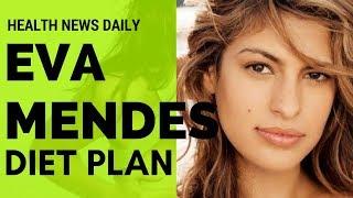 EVA MENDES  Diet Secrets – Diet Plan    Workout Routine - Celebrity Diet